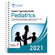Coders' Specialty Guide 2021: Pediatrics