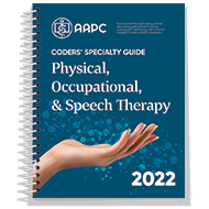 Coders' Specialty Guide 2022: Physical /Occupational/Speech Therapy