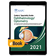 Coders' Specialty Guide 2021: Ophthalmology/ Optometry - eBook