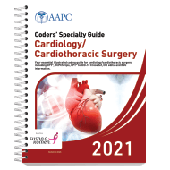 Coders' Specialty Guide 2021: Cardiology/ Cardiothoracic Surgery