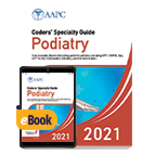 Coders' Specialty Guide 2021: Podiatry - Print + eBook