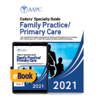Coders' Specialty Guide 2021: Family Practice/ Primary Care - Print + eBook