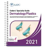 Coders' Specialty Guide 2021: Dermatology/ Plastics