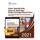Coders' Specialty Guide 2021: Internal Medicine/ Endocrinology/ Wound Care - Print + eBook