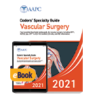 Coders' Specialty Guide 2021: Vascular Surgery - Print + eBook