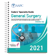 Coders' Specialty Guide 2021: General Surgery (Volume I & II)