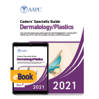Coders' Specialty Guide 2021: Dermatology/ Plastics - Print + eBook