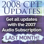 Last Month for 2007 Audio Subscription - Includes 2008 CPT® Updates