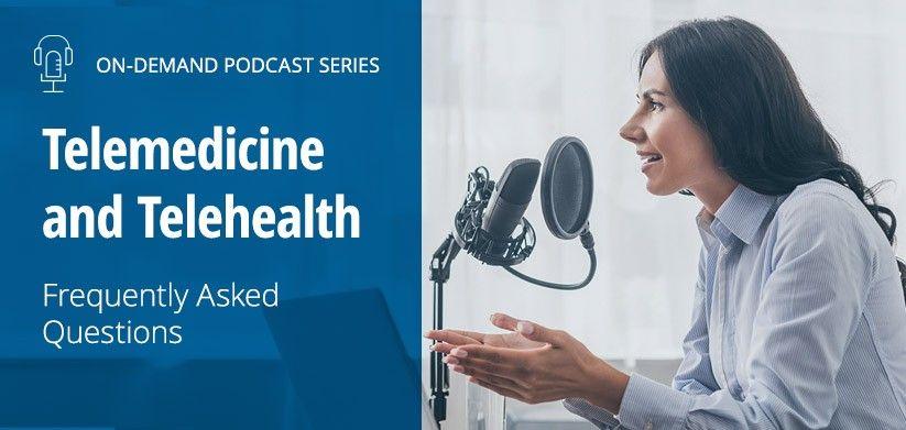 Telemedicine and Telehealth FAQ Podcast