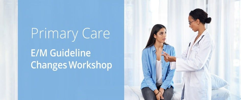 Primary Care - E/M Guideline Changes Workshop
