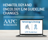 E/M Guideline Changes: Hematology and Oncology