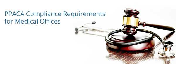 PPACA Compliance Requirements for Medical Offices